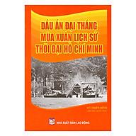 Dấu Ấn Đại Thắng Mùa Xuân Lịch Sử Thời Đại Hồ Chí Minh thumbnail