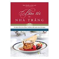 Bữa Tối Tại Nhà Trắng - Từ Bữa Tối Của Tổng Thống Đến Bàn Ăn Của Bạn thumbnail