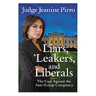 Liars, Leakers, And Liberals The Case Against The Anti-Trump Conspiracy thumbnail