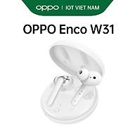 Tai nghe Không Dây True Wireless OPPO Enco W31 Công Nghệ Truyền Âm Bluetooth 5.0 Chống Bụi Và Chống Nước IP54 Kết Nối 10m Hàng Chính Hãng thumbnail