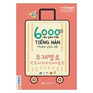 6000 Câu Giao Tiếp Tiếng Hàn Theo Chủ Đề (Không kèm CD) thumbnail