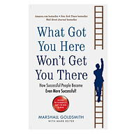 What Got You Here Won t Get You There How Successful People Become Even More Successful thumbnail