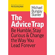 The Advice Trap Be Humble, Stay Curious & Change the Way You Lead Forever thumbnail