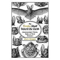 The Freaks Shall Inherit The Earth Entrepreneurship For Weirdos, Misfits And World Dominators thumbnail