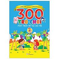 300 Trò Chơi Phát Triển Trí Tuệ Cho Trẻ 2 Tuổi (Tái Bản 2019) thumbnail