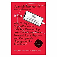 iGen Why Today s Super-Connected Kids Are Growing Up Less Rebellious, More Tolerant, Less Happy--And Completely Unprepared For Adulthood--And What That Means For The Rest Of Us thumbnail