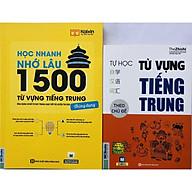 Sách -Combo Học Nhanh Nhớ Lâu 1500 Từ Vựng Tiếng Trung Thông Dụng+Tự học từ vựng tiếng Trung theo chủ đề kèm bút bi thumbnail