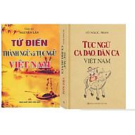 Combo Từ điển thành ngữ Tục ngữ Việt Nam - Tục Ngữ Ca dao Dân Ca thumbnail