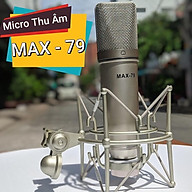 Micro thu âm cao cấp MAX 79 - Mic thu âm hát karaoke online chuyên nghiệp - Chống hú, chống nhiễu, hút âm cực tốt - Hàng chính hãng thumbnail