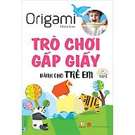Trò Chơi Gấp giấy Dành Cho Trẻ Em Tập 1 (Tái Bản) thumbnail