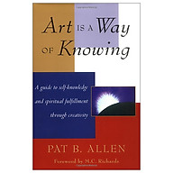 Art Is a Way of Knowing A Guide to Self-Knowledge and Spiritual Fulfillment through Creativity thumbnail