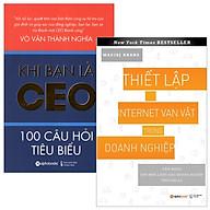 Combo Thiết Lập Internet Vạn Vật Trong Doanh Nghiệp + Khi Bạn Là CEO 100 Câu Hỏi Tiêu Biểu (Bộ 2 Cuốn) thumbnail