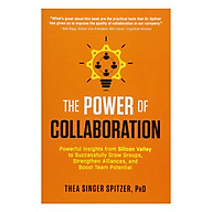 The Power of Collaboration Powerful Insights from Silicon Valley to Successfully Grow Groups, Strengthen Alliances, and Boost Team Potential thumbnail