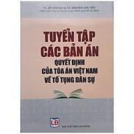 Tuyển Tập Các Bản Án Quyết Định Của Tòa Án Việt Nam Về Tố Tụng Dân Sự thumbnail