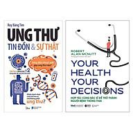 Combo Ung Thư Tin Đồn Và Sự Thật + Your Health Your Decision - Hợp Tác Cùng Bác Sĩ Để Trở Thành Người Bệnh Thông Thái thumbnail