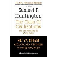 Sự Va Chạm Giữa Các Nền Văn Minh Và Sự Tái Lập Trật Tự Thế Giới (Tặng kèm Tickbook) thumbnail