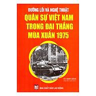 Đường Lối Và Nghệ Thuật Quân Sự Việt Nam Trong Đại Thắng Mùa Xuân 1975 thumbnail