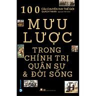 100 Mưu Lược Trong Chính Trị, Quân Sự & Đời Sống (Tái Bản) thumbnail