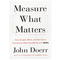 Measure What Matters How Google, Bono, and the Gates Foundation Rock the World with OKRs (Paperback) thumbnail