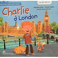 Đến Thăm Thành Phố Của Tớ – Charlie Ở London