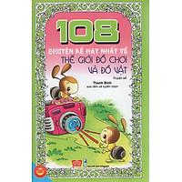 108 Truyện Kể Hay Nhất Về Thế Giới Đồ Chơi Và Đồ Vật