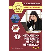 Những Điều Cần Biết Về Cơ Thể Người Và Cách Phòng Tránh Bệnh Tật - Tập 3: Hệ Thần Kinh, Hệ Sinh Sản, Hệ Nội Tiết, Hệ Miễn Dịch