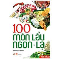 100 Món Lẩu Ngon - Lạ (Tái Bản 2017)