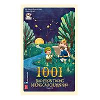 1001 Đạo Lý Lớn Trong Những Câu Chuyện Nhỏ (Tái Bản)