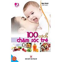 100 Cách Chăm Sóc Trẻ