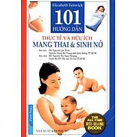 101 Hướng Dẫn Thực Tế & Hữu Ích Mang Thai Sinh Nở (Tái Bản 2017)