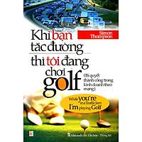Khi Bạn Tắc Đường Thì Tôi Đang Chơi Golf (Tái Bản)