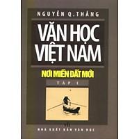 Văn Học Việt Nam Nơi Miền Đất Mới - Tập 1