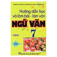 Hướng Dẫn Học Và Làm Bài - Làm Văn Ngữ Văn 7 (Tập 2)