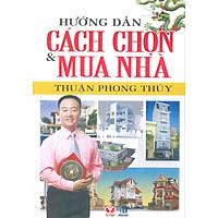 Hướng Dẫn Cách Chọn & Mua Nhà Thuận Phong Thủy