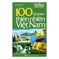 100 Kỳ Quan Thiên Nhiên Việt Nam (Tái Bản)