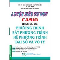 Luyện Siêu Tư Duy Casio Chuyên Đề Phương Trình, Bất Phương Trình, Hệ Phương Trình Đại Số Và Vô Tỷ
