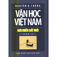 Văn Học Việt Nam Nơi Miền Đất Mới - Tập 3