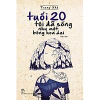 Tuổi 20 Tôi Đã Sống Như Một Bông Hoa Dại (Tái Bản)