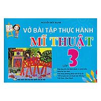 Vở Bài Tập Thực Hành Mĩ Thuật Lớp 3 (Việt Nam - Đan Mạch)