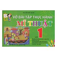 Vở Bài Tập Thực Hành Mĩ Thuật Lớp 1 (Việt Nam - Đan Mạch)