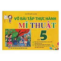 Vở Bài Tập Thực Hành Mĩ Thuật Lớp 5 (Việt Nam - Đan Mạch)