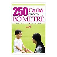 250 Câu Hỏi Dành Cho Bố Mẹ Trẻ