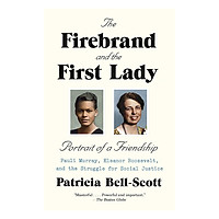 The Firebrand And The First Lady - Portrait Of A Friendship: Pauli Murray, Eleanor Roosevelt, And The Struggle For Social Justice