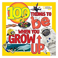 National Geographic Kids 100 Things To Be When You Grow Up