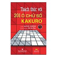 Thách Thức Với 201 Ô Chữ Số Kakuro - Tập 1