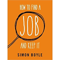 How To Find A Job And Keep It - Paperback
