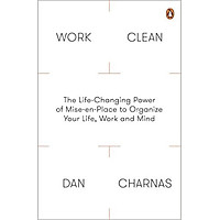 Work Clean: The Life-Changing Power Of Mise-En-Place To Organize Your Life, Work And Mind - Paperback