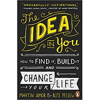 The Idea In You: How To Find It, Build It, And Change Your Life -Paperback
