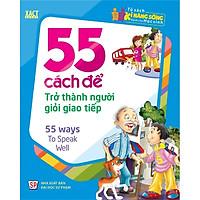 55 Cách Để Trở Thành Người Giỏi Giao Tiếp