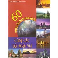 60 Ngày Du Lịch Thế Giới Cùng Các Bài Toán Vui